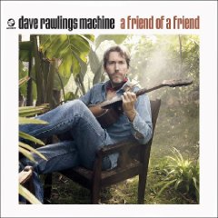 Dave Rawlings Machine - A Friend of a Friend