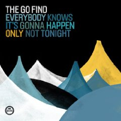 Go Find - Everybody Knows It's Gonna Happen Only Not Tonight
