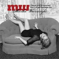 Martha Wainwright - I Know You Are Married But I Have Feelings Too
