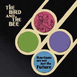 Bee And The Bird - Ray Guns Are Not Just The Future