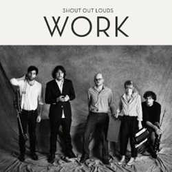 Shout It Out Louds - Work