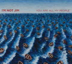 I'm Not Jim - You Are All My People