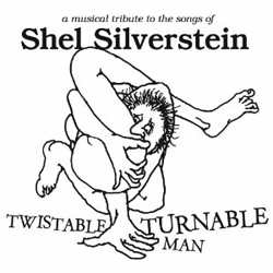 Twistable Turnable Man - tribute to Shel Silverstein